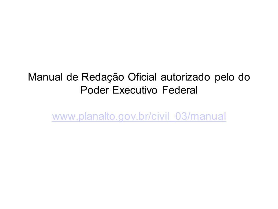 Manual de Redação Oficial autorizado pelo do Poder Executivo Federal www.planalto.gov.br/civil_03/manual