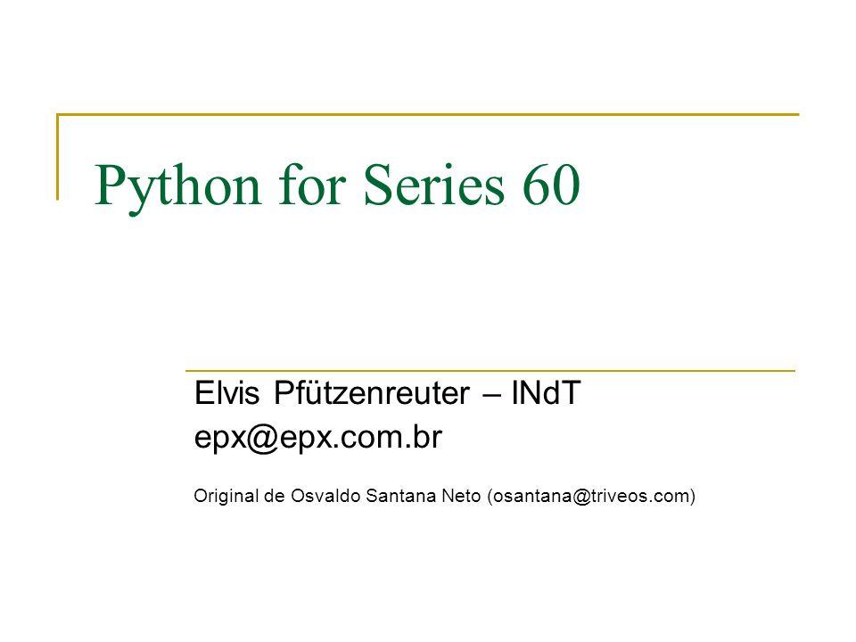 Python for Series 60 Elvis Pfützenreuter – INdT epx@epx.com.br