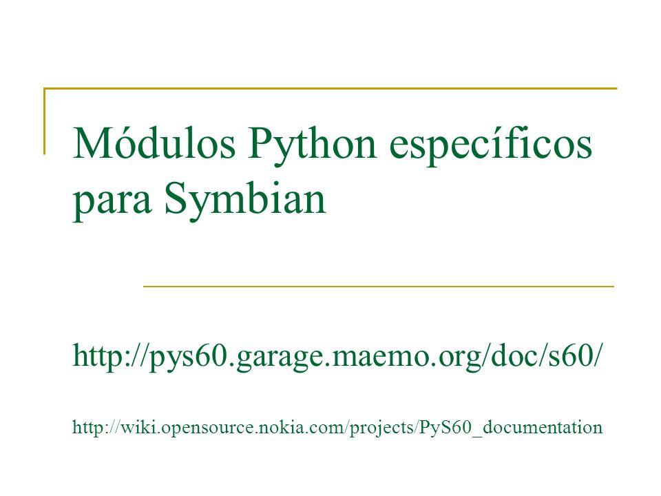 Módulos Python específicos para Symbian http://pys60. garage. maemo