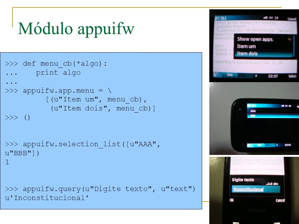 Módulo appuifw >>> def menu_cb(*algo): ... print algo ...