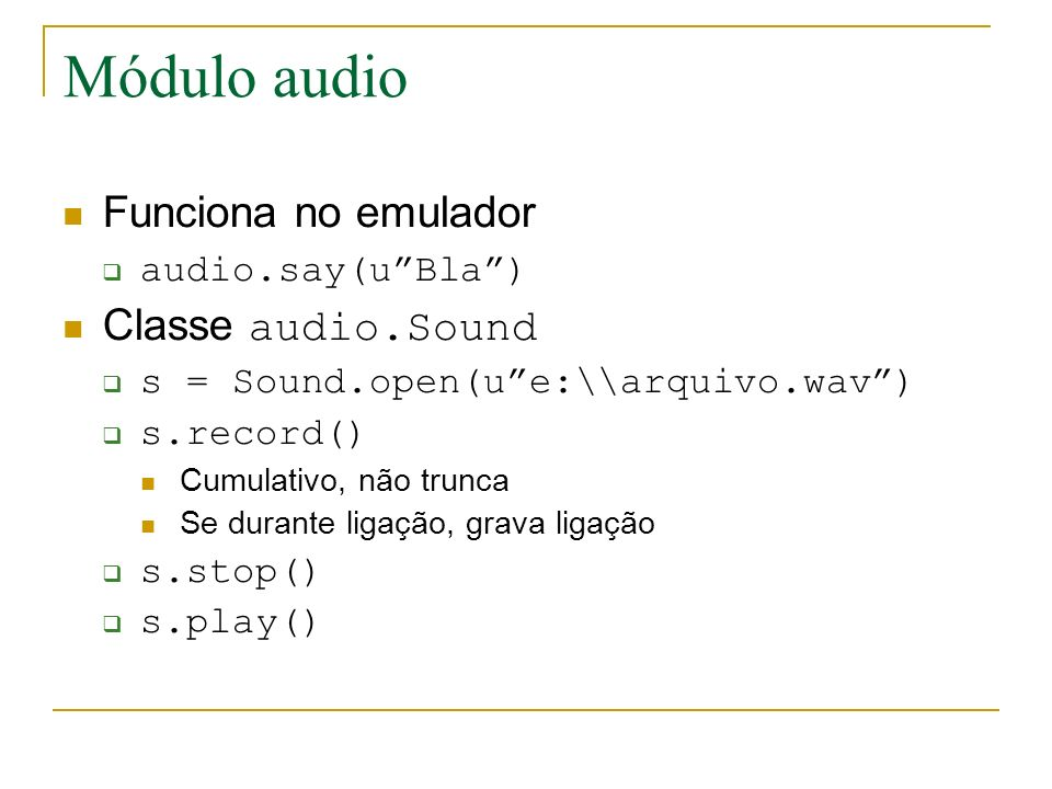 Módulo audio Funciona no emulador Classe audio.Sound audio.say(u Bla )