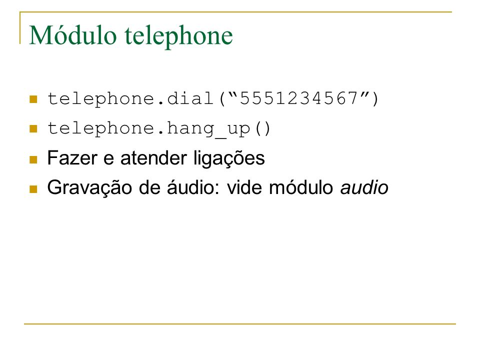 Módulo telephone telephone.dial( 5551234567 ) telephone.hang_up()