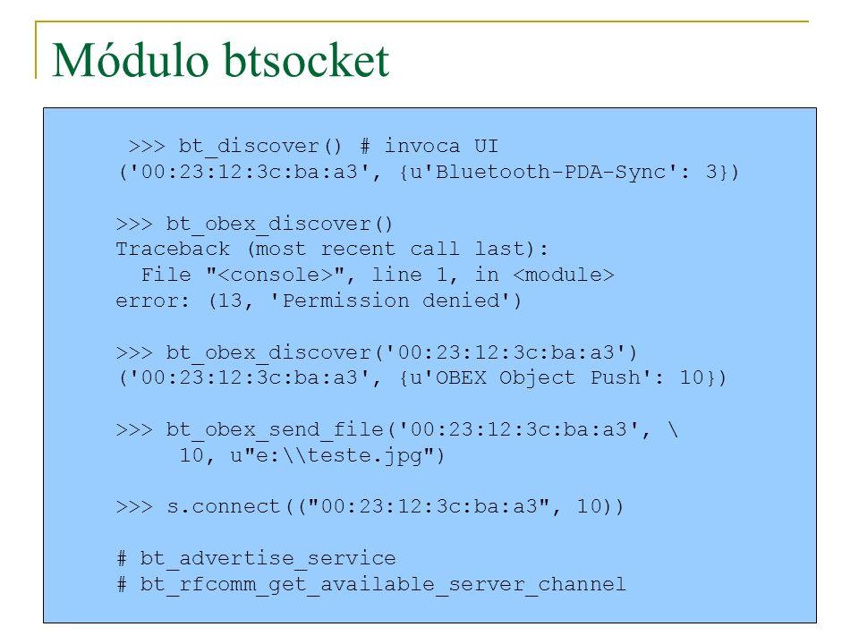 Módulo btsocket >>> bt_discover() # invoca UI