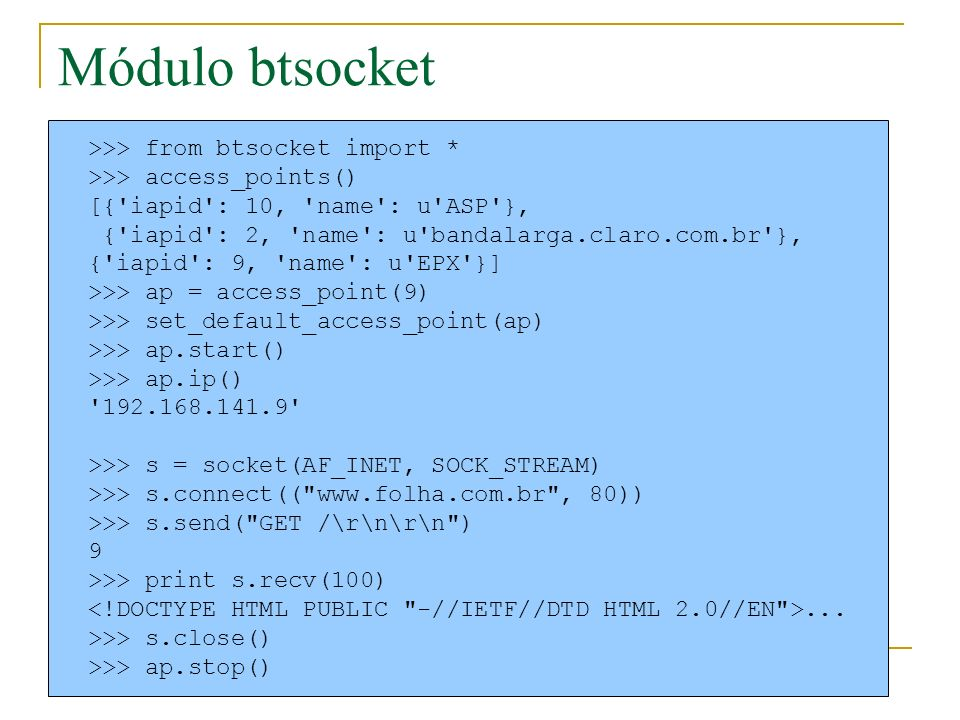 Módulo btsocket >>> from btsocket import *