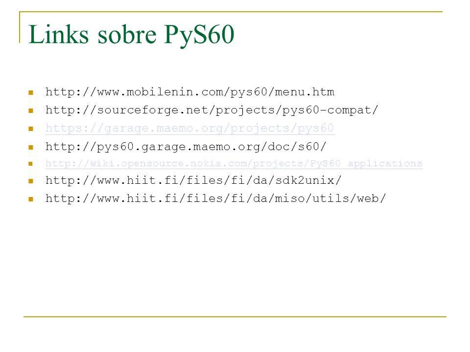 Links sobre PyS60 http://www.mobilenin.com/pys60/menu.htm