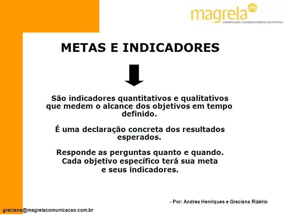 METAS E INDICADORES São indicadores quantitativos e qualitativos que medem o alcance dos objetivos em tempo definido.