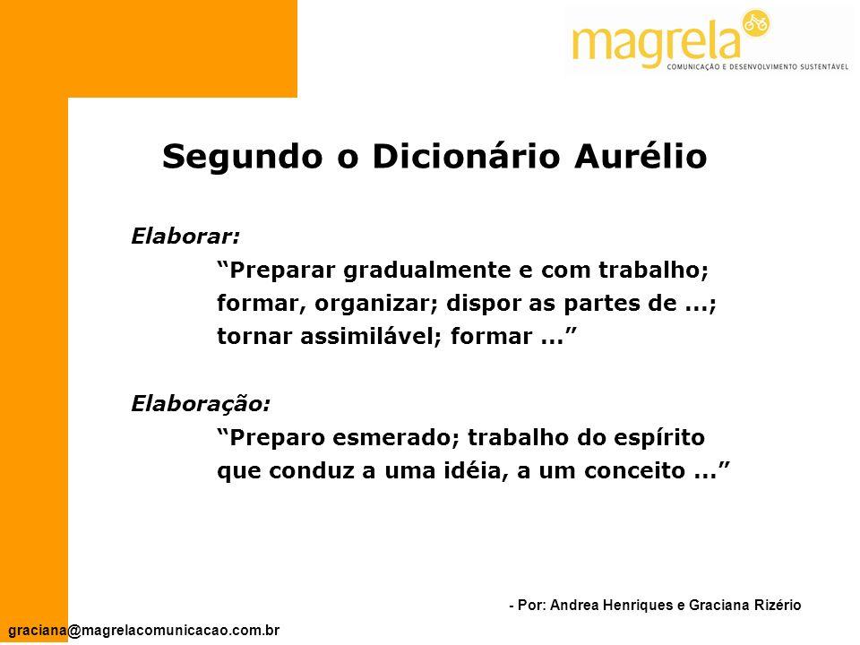 Segundo o Dicionário Aurélio
