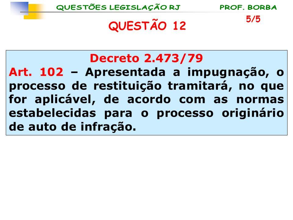 5/5 QUESTÃO 12. Decreto 2.473/79.