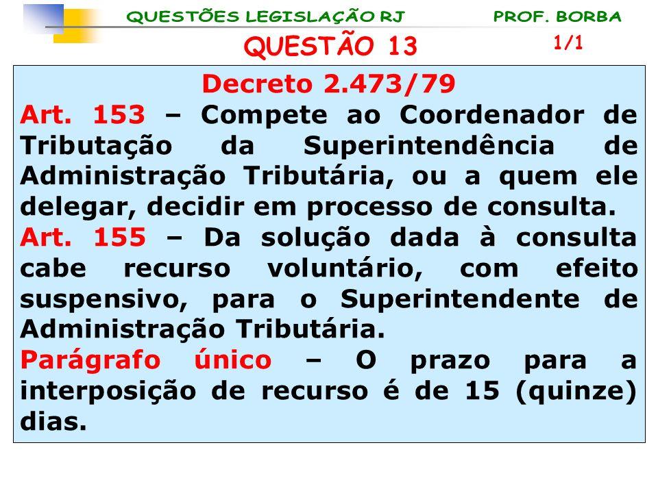 QUESTÃO 13 1/1. Decreto 2.473/79.