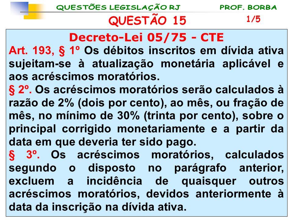 QUESTÃO 15 Decreto-Lei 05/75 - CTE