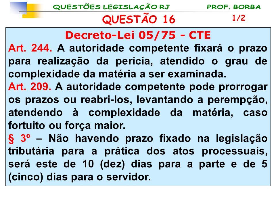 QUESTÃO 16 Decreto-Lei 05/75 - CTE