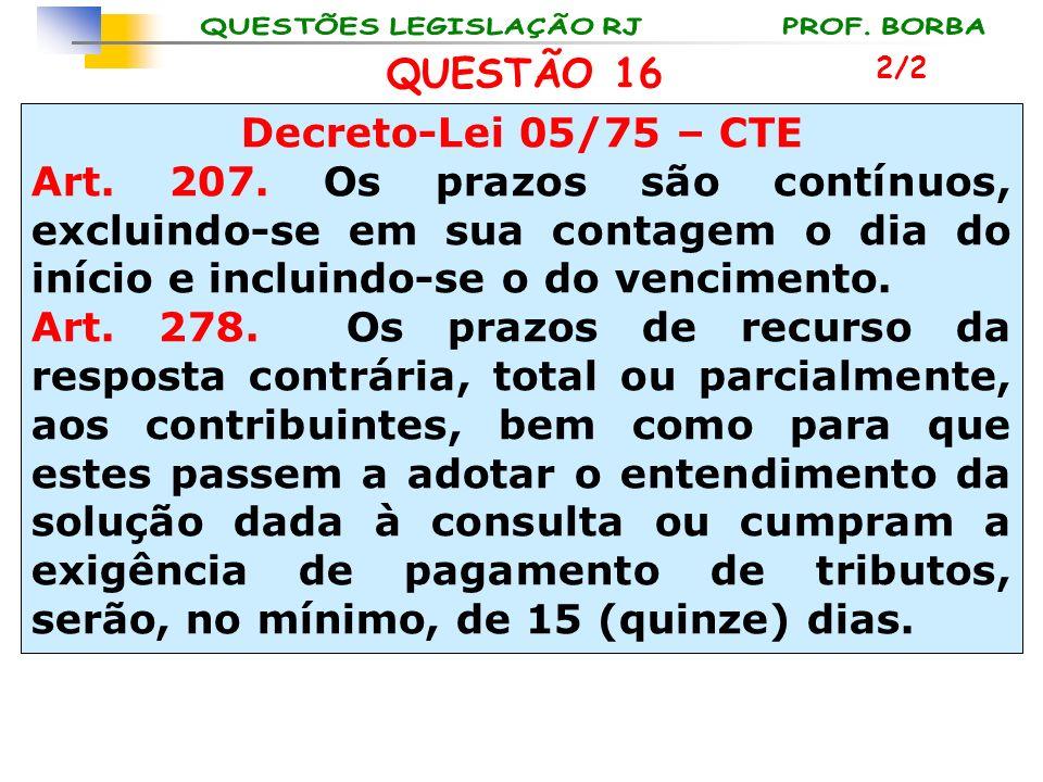 QUESTÃO 16 Decreto-Lei 05/75 – CTE
