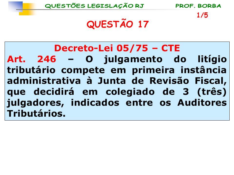 QUESTÃO 17 Decreto-Lei 05/75 – CTE