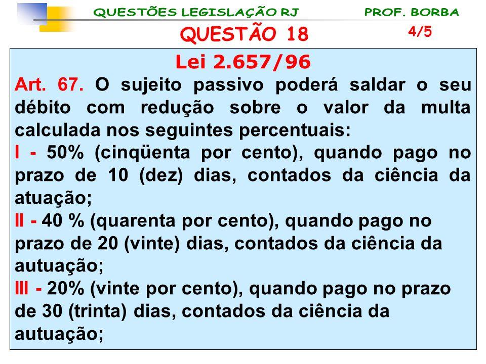 QUESTÃO 18 4/5. Lei 2.657/96.