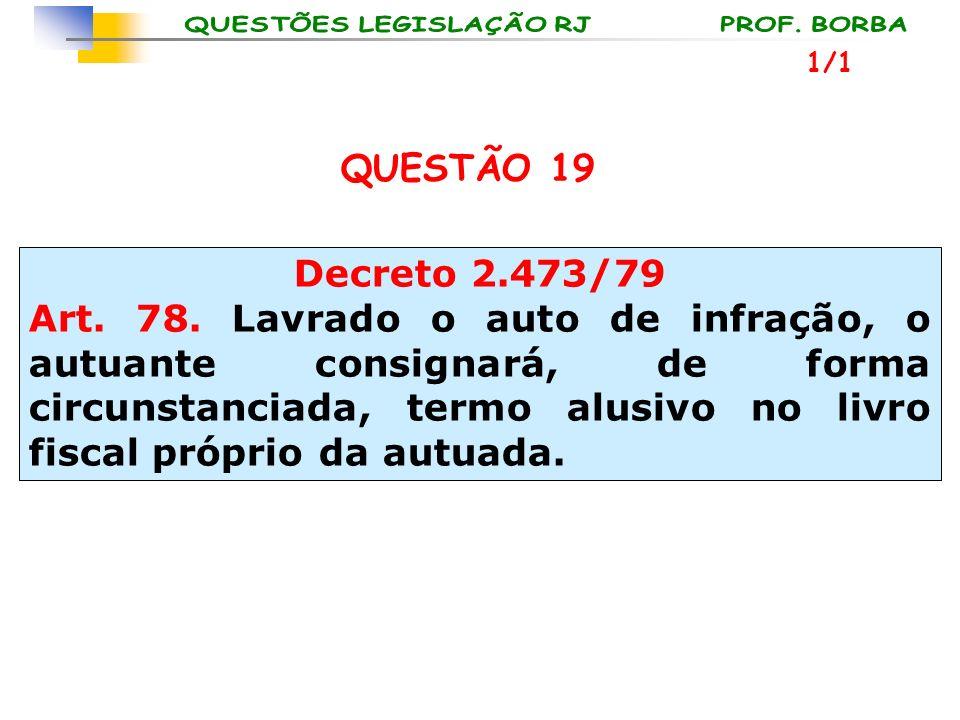 1/1 QUESTÃO 19. Decreto 2.473/79.