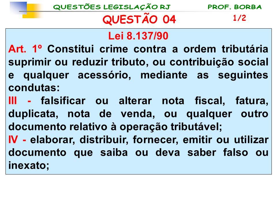 QUESTÃO 04 1/2. Lei 8.137/90.
