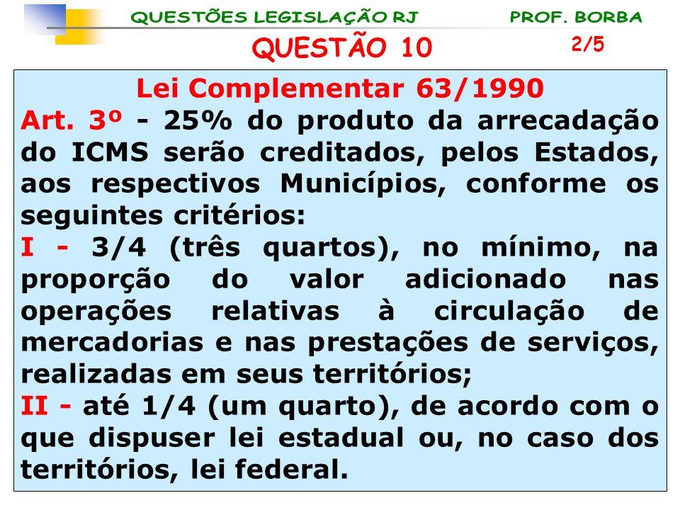 QUESTÃO 10 Lei Complementar 63/1990