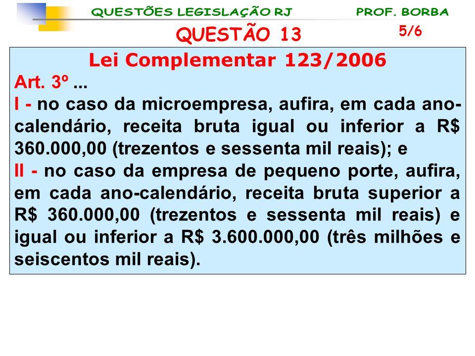 QUESTÃO 13 Lei Complementar 123/2006 Art. 3º ...
