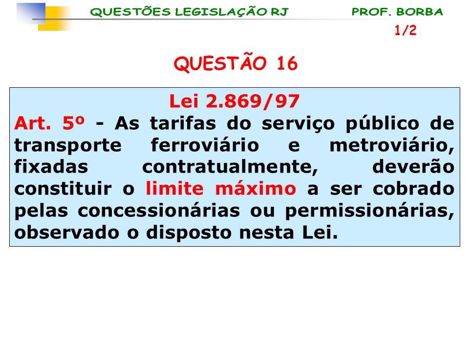 1/2 QUESTÃO 16. Lei 2.869/97.