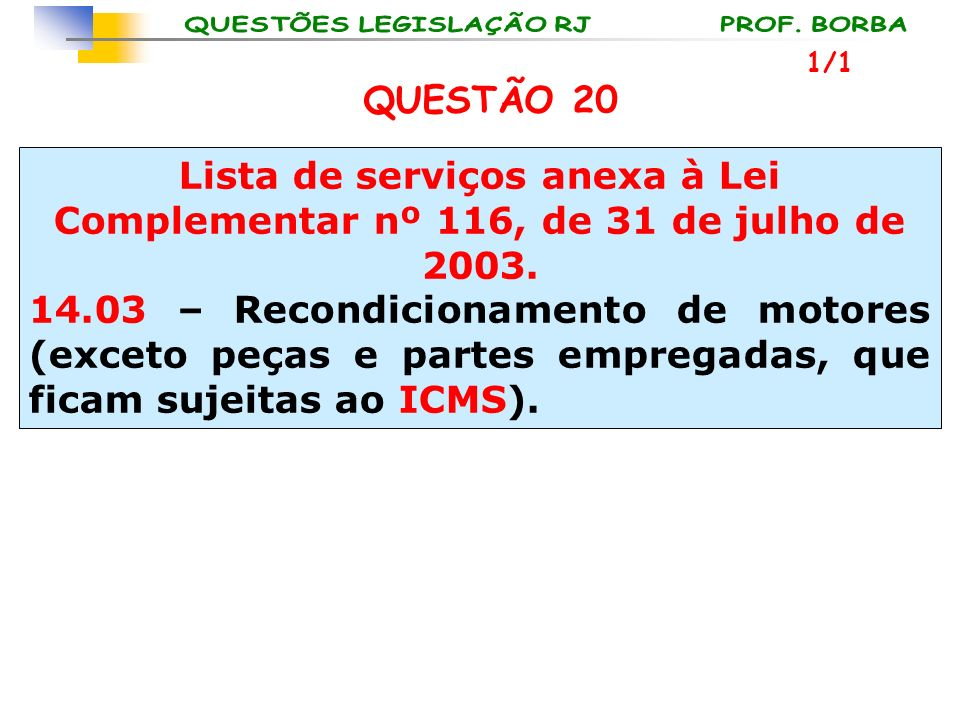 1/1 QUESTÃO 20. Lista de serviços anexa à Lei Complementar nº 116, de 31 de julho de 2003.