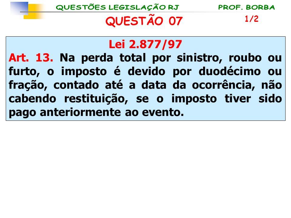 QUESTÃO 07 1/2. Lei 2.877/97.