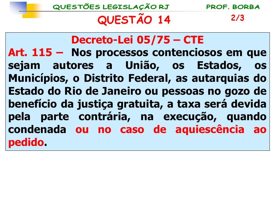 QUESTÃO 14 Decreto-Lei 05/75 – CTE