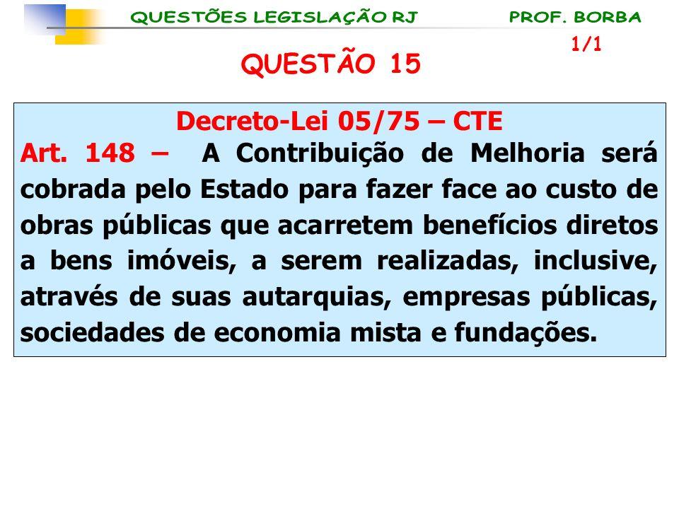 QUESTÃO 15 Decreto-Lei 05/75 – CTE