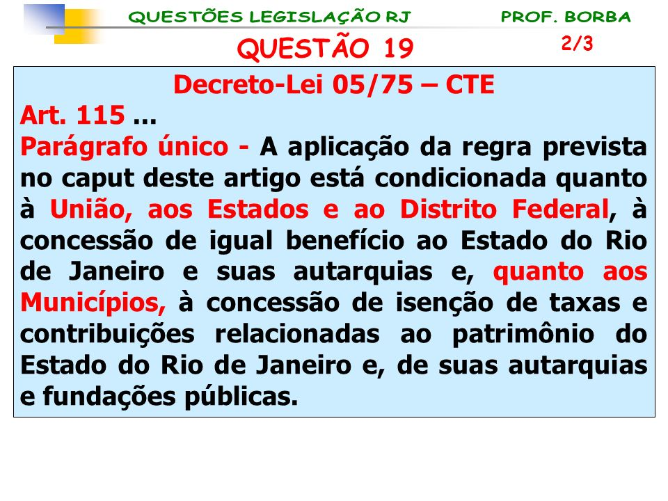 QUESTÃO 19 Decreto-Lei 05/75 – CTE Art. 115 ...