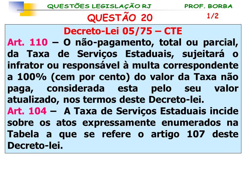 QUESTÃO 20 Decreto-Lei 05/75 – CTE