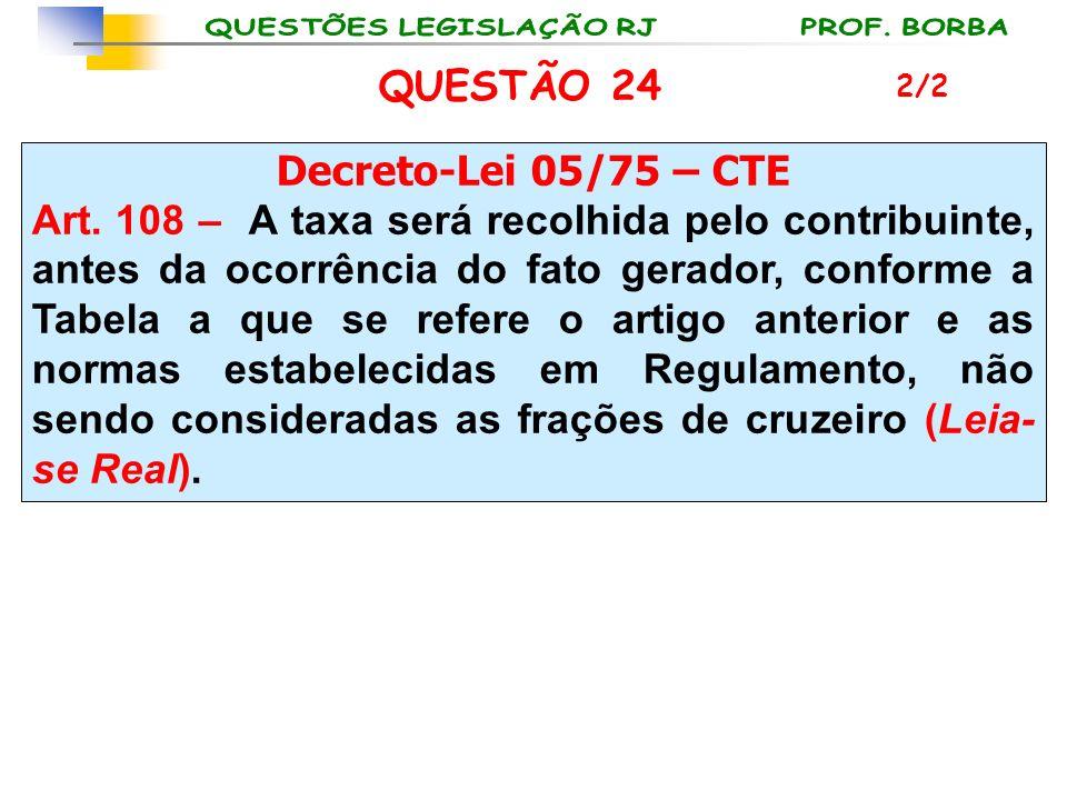QUESTÃO 24 Decreto-Lei 05/75 – CTE