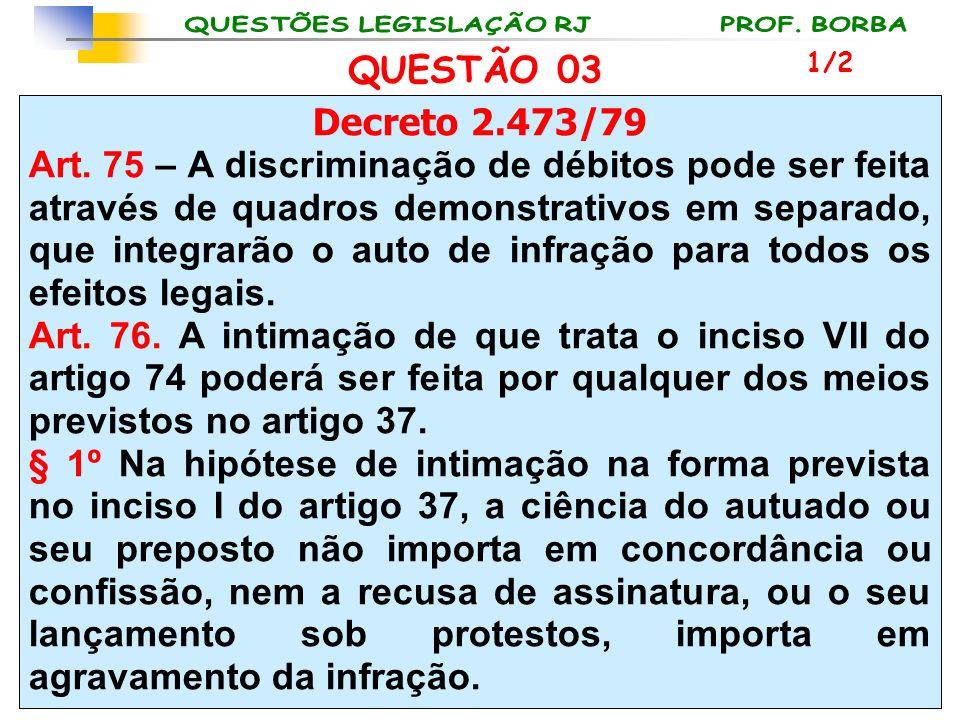 QUESTÃO 03 1/2. Decreto 2.473/79.