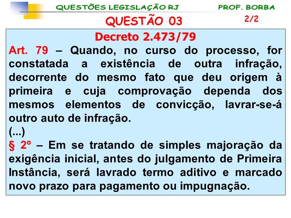 QUESTÃO 03 2/2. Decreto 2.473/79.