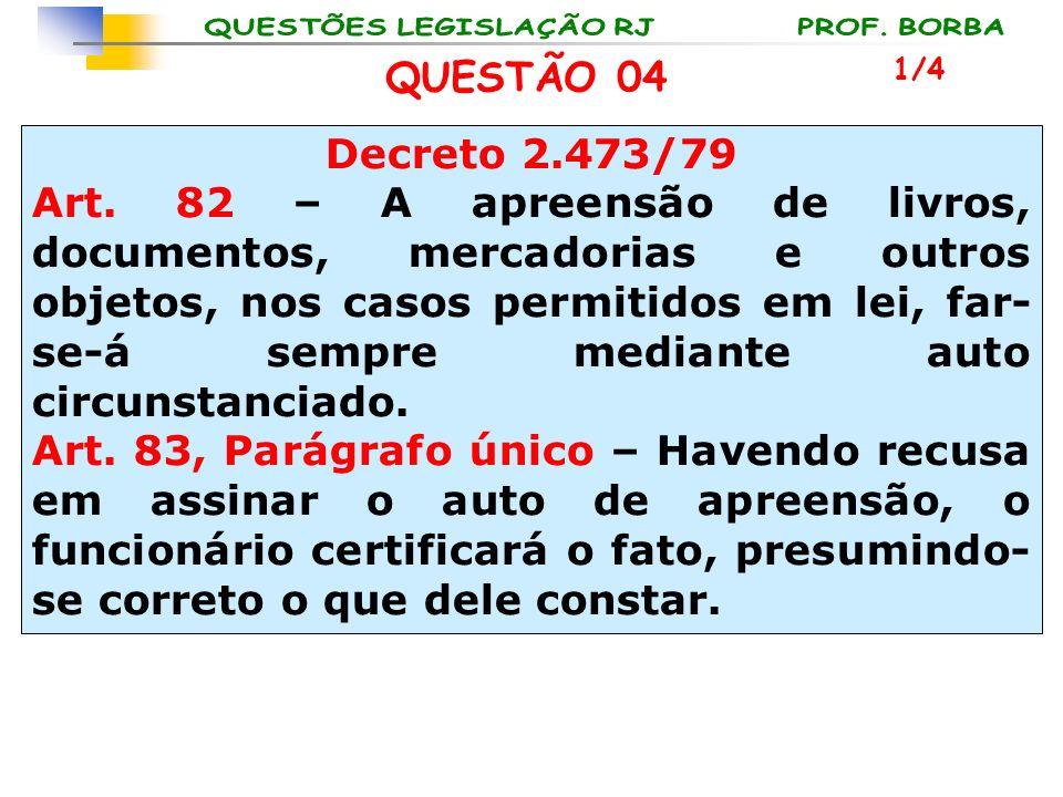 QUESTÃO 04 1/4. Decreto 2.473/79.
