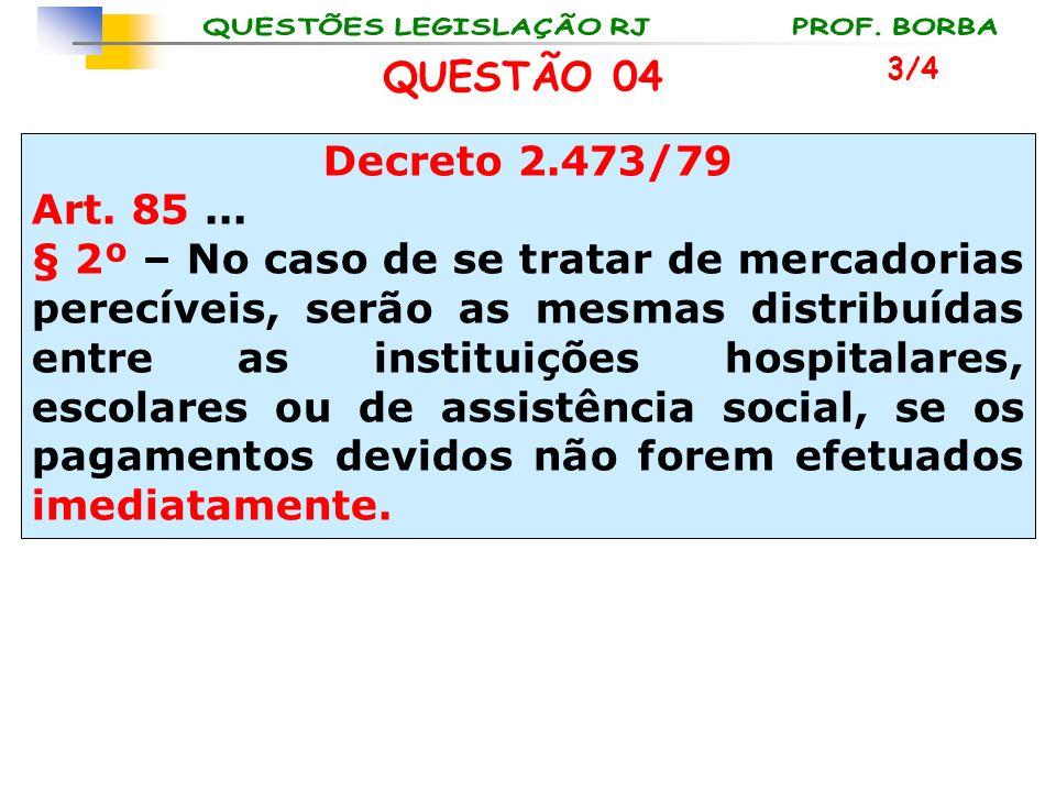 QUESTÃO 04 3/4. Decreto 2.473/79. Art. 85 ...