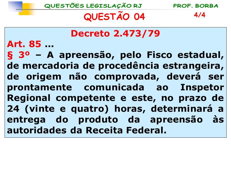 QUESTÃO 04 4/4. Decreto 2.473/79. Art. 85 ...