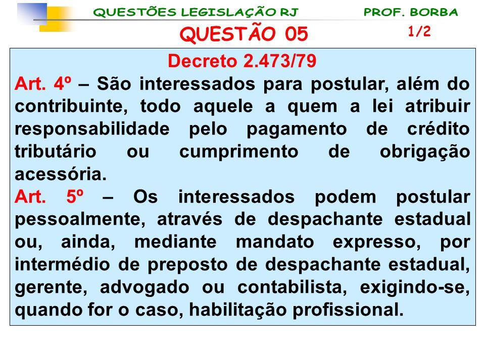 QUESTÃO 05 1/2. Decreto 2.473/79.