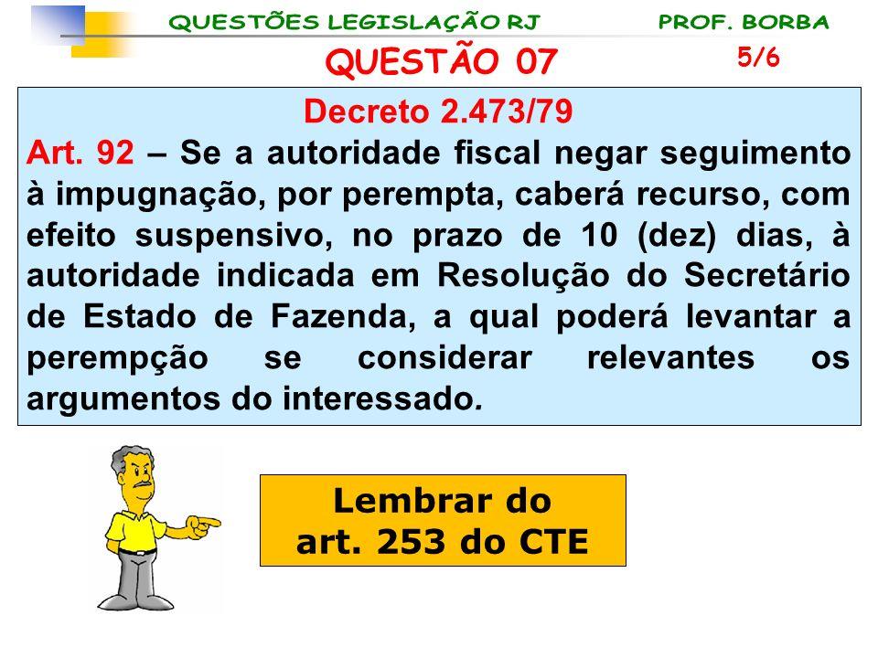 QUESTÃO 07 5/6. Decreto 2.473/79.