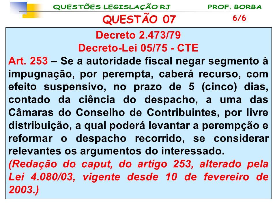 QUESTÃO 07 Decreto 2.473/79 Decreto-Lei 05/75 - CTE