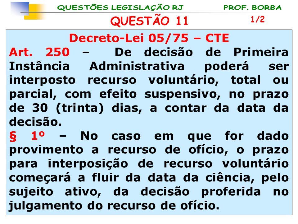 QUESTÃO 11 Decreto-Lei 05/75 – CTE