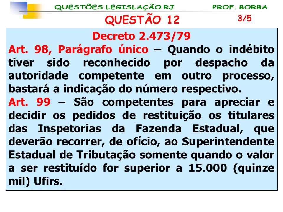QUESTÃO 12 3/5. Decreto 2.473/79.