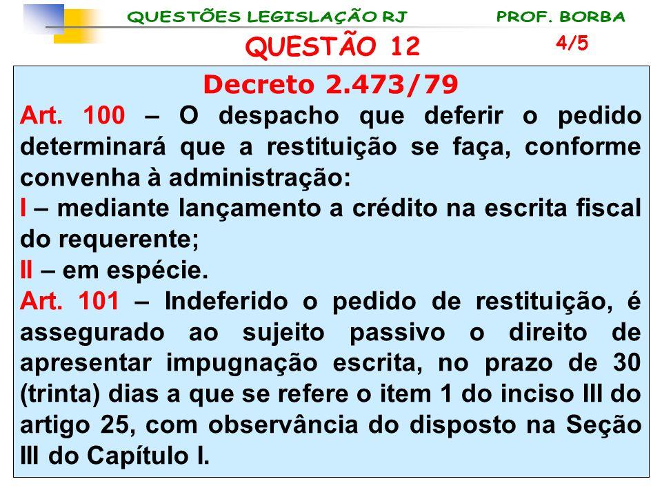 I – mediante lançamento a crédito na escrita fiscal do requerente;