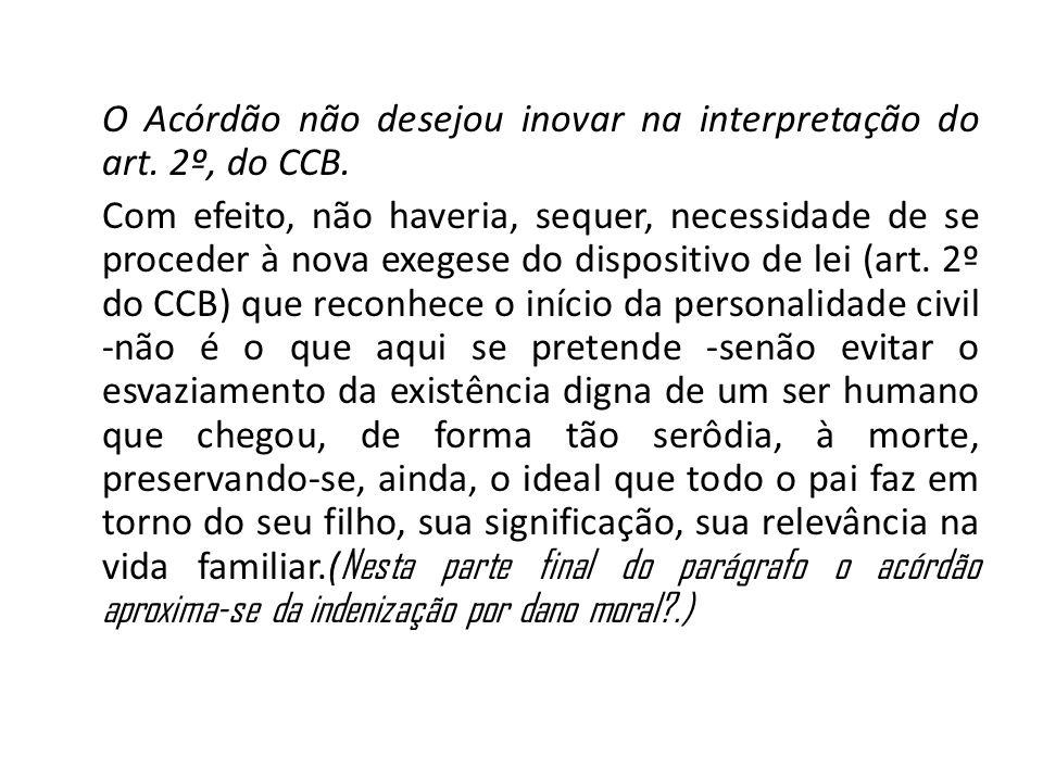 O Acórdão não desejou inovar na interpretação do art. 2º, do CCB.