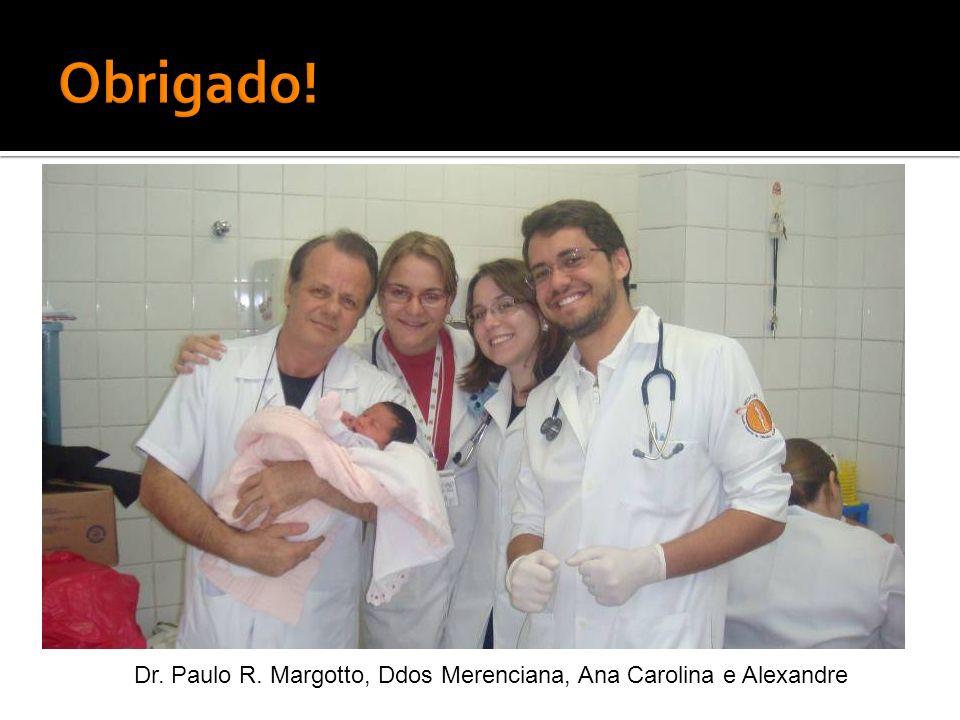 Obrigado! Dr. Paulo R. Margotto, Ddos Merenciana, Ana Carolina e Alexandre