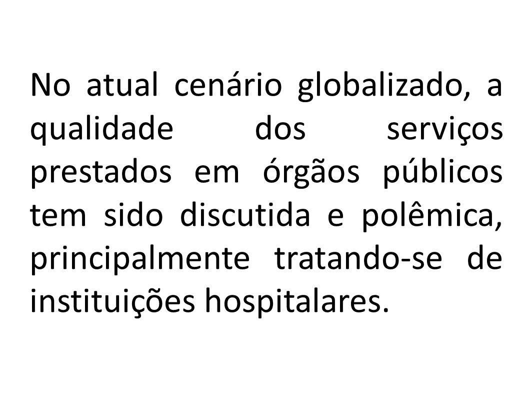 No atual cenário globalizado, a qualidade dos serviços prestados em órgãos públicos tem sido discutida e polêmica, principalmente tratando-se de instituições hospitalares.