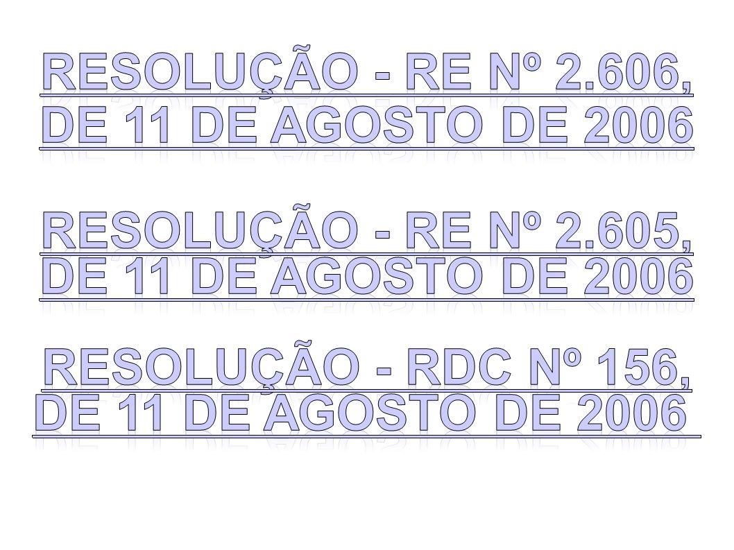 Resolução - RE nº 2.606, de 11 de agosto de 2006. Resolução - RE nº 2.605, Resolução - RDC nº 156,