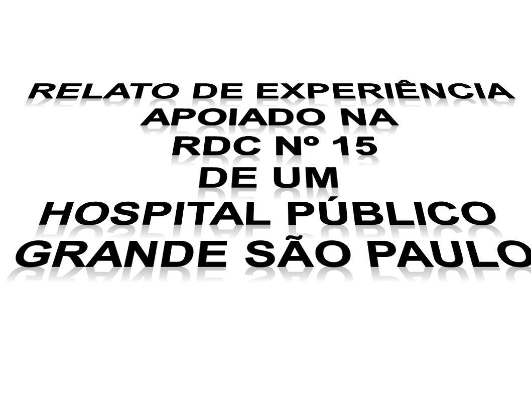 Relato de experiência Apoiado na RDC nº 15 De um hospital público Grande São Paulo