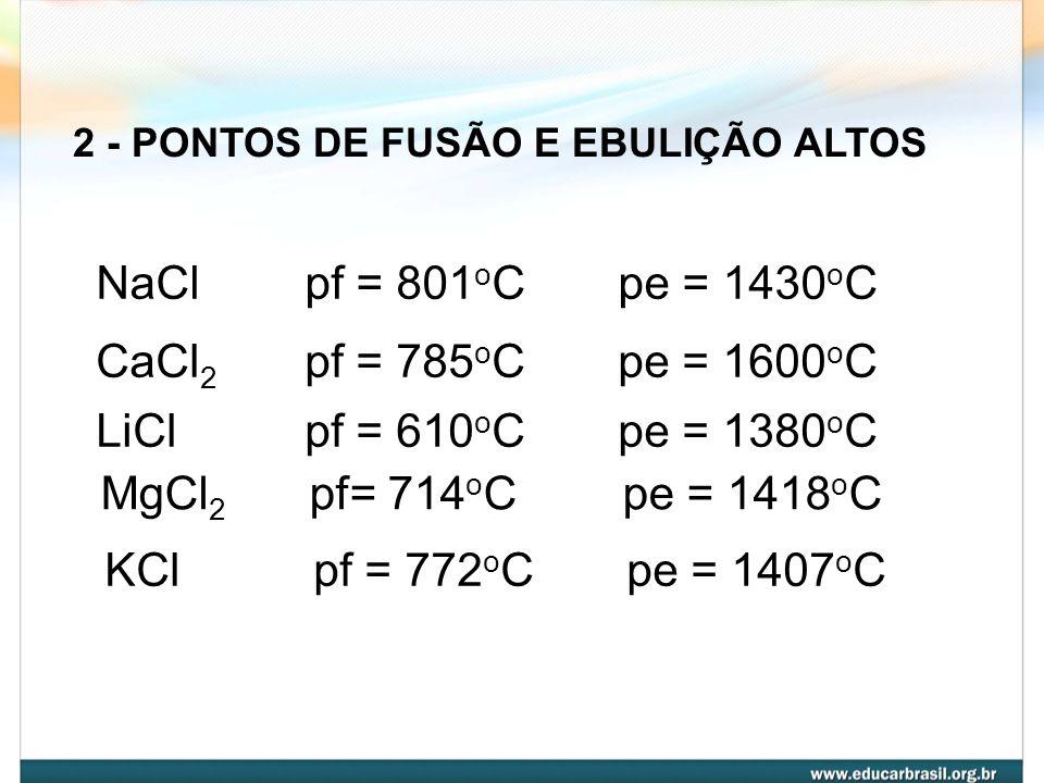 2 - PONTOS DE FUSÃO E EBULIÇÃO ALTOS
