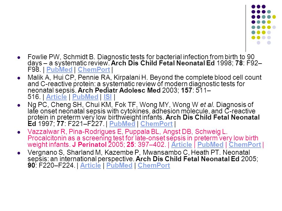 Fowlie PW, Schmidt B. Diagnostic tests for bacterial infection from birth to 90 days – a systematic review. Arch Dis Child Fetal Neonatal Ed 1998; 78: F92–F98. | PubMed | ChemPort |