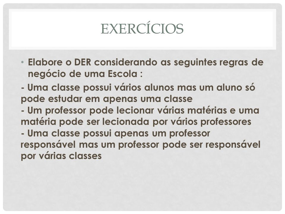 EXERCÍCIOSElabore o DER considerando as seguintes regras de negócio de uma Escola :