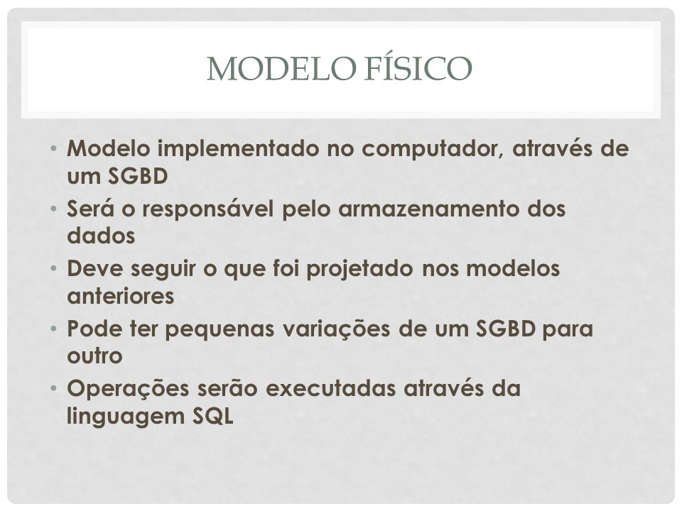 MODELO FÍSICO Modelo implementado no computador, através de um SGBD